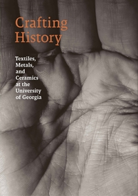 Crafting History: Textiles, Metals and Ceramics at the University of Georgia