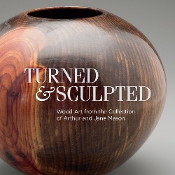Turned & Sculpted: Wood Art from the Collection of Arthur and Jane Mason